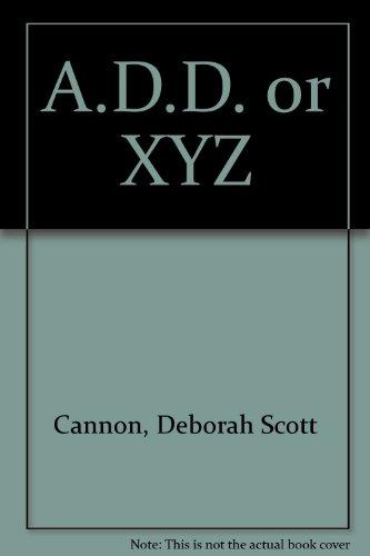 A.D.D. or XYZ