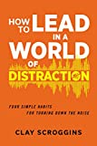 img - for How to Lead in a World of Distraction: Four Simple Habits for Turning Down the Noise book / textbook / text book