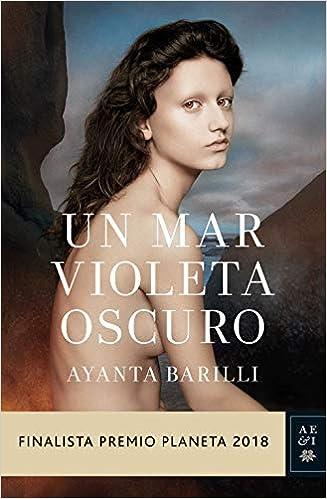 Un mar violeta oscuro: Finalista Premio Planeta 2018 Autores Españoles e Iberoamericanos: Amazon.es: Ayanta Barilli: Libros