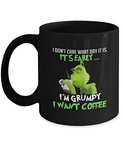 Grinch I don't care what day it is it's early I'm grumpy I want coffee Mug Coffee Mug Gift Coffee Mug 11OZ Coffee Mug