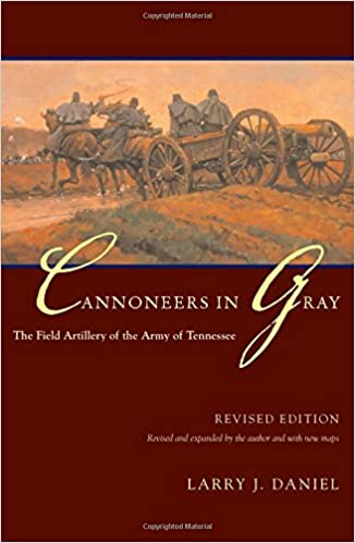 Cannoneers in Gray: The Field Artillery of the Army of Tennessee (Alabama Fire Ant)
