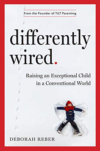 Differently Wired: Raising an Exceptional Child in a Conventional World (Differently Wired)