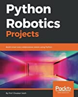 Python Robotics Projects: Build smart and collaborative robots using Python Front Cover