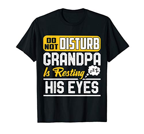 Funny Do Not Disturb Grandpa Is Resting His Eyes T-Shirt