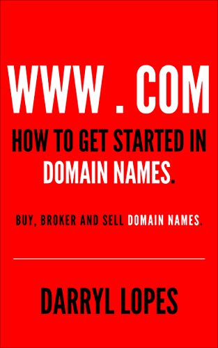 How to get started in domain names.: Buy, broker and sell domain names.
