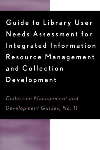 Guide to Library User Needs Assessment for Integrated Information Resource: Management and Collection Development (Collection Management and Development (Dora Collection)