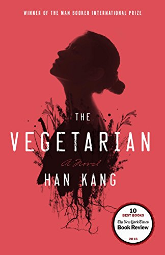 A beautiful, unsettling novel about rebellion & taboo, violence & eroticism, and the twisting metamorphosis of a soul… The Vegetarian: A Novel by Han Kang