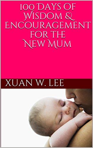 100 Days of Wisdom & Encouragement for the New Mum (New Mum)