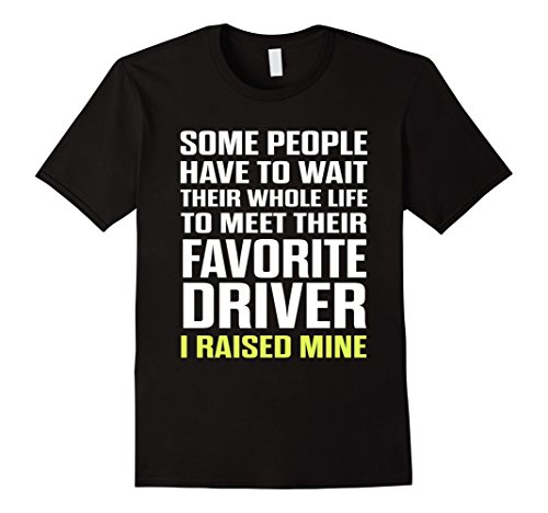Mens Favorite Driver I Raised Mine Mom Dad Parent Dirt T-Shirt Medium (Favorite Driver)