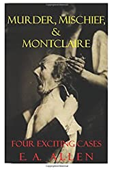 Murder, Mischief, & Montclaire: Four Exciting Cases (Collected Montclaire Weekend Mysteries) (Volume 1)