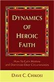Dynamics of Heroic Faith, Dave Chikosi, 0595415369