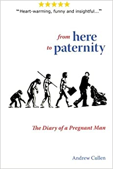 From Here To Paternity: The Diary of A Pregnant Man (A Dad's Diary) (Volume 1)