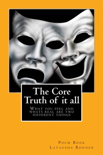 Read Online The Core Truth of it all: What you feel and whats real are two different things pdf