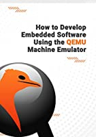 How to Develop Embedded Software Using the QEMU Machine Emulator Front Cover
