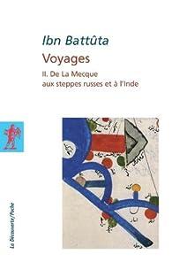 Voyages, tome 2 : De La Mecque aux steppes russes et à l'Inde par Ibn Battûta