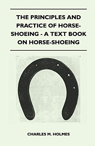 The Principles And Practice Of Horse-Shoeing - A Text Book On Horse-Shoeing -
