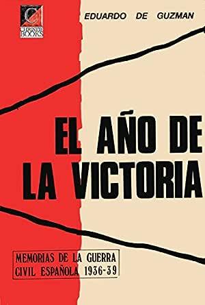 EL AÑO DE LA VICTORIA: Memorias de la Guerra Civil Española 1936 ...