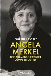 Angela Merkel : une Allemande (presque) comme les autres, Autret, Florence