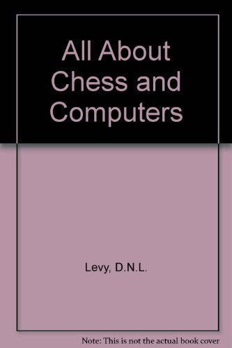 All about chess and computers: Containing the complete works, Chess and computers (Computer chess series)