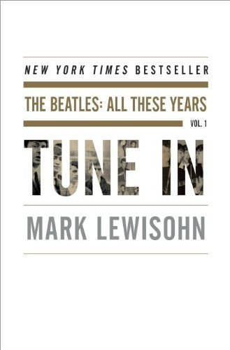 By Mark Lewisohn - Tune In: The Beatles: All These Years (9/29/13)