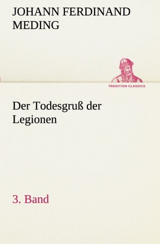 Download Der Todesgruß der Legionen, 3. Band (TREDITION CLASSICS) (German Edition) pdf epub