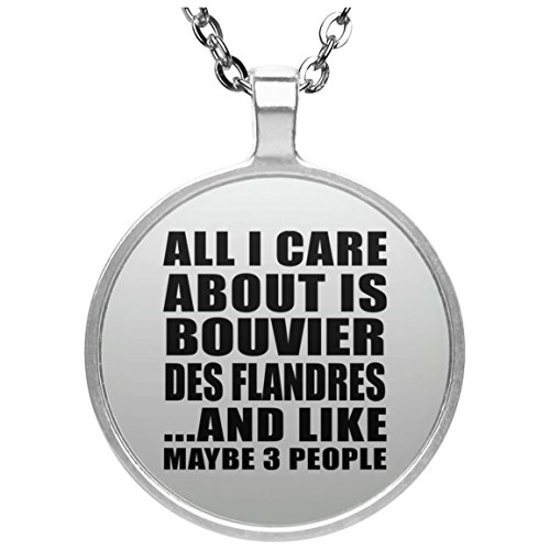 Pet Lover Best Gift Idea All I Care About is Bouvier Des Flandres and Like Maybe 3 People - Round Necklace Silver Plated Charm Pendant Dog Cat Themed for Owner Birthday Bday Christmas ()