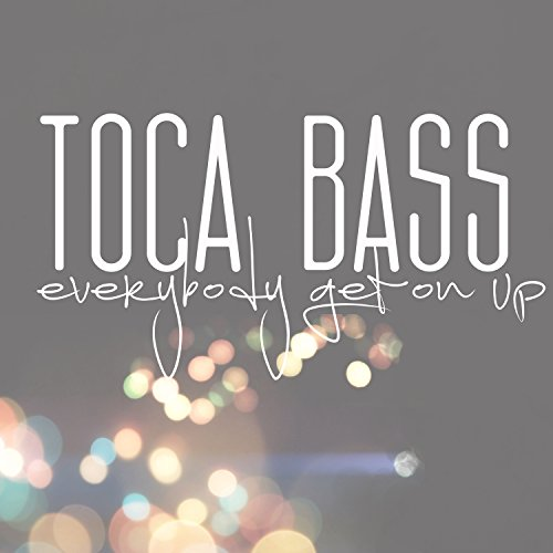 Toca Bass - Everybody Get On Up 2017