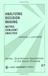 Analyzing Decision Making: Metric Conjoint Analysis (Quantitative Applications in the Social Sciences)