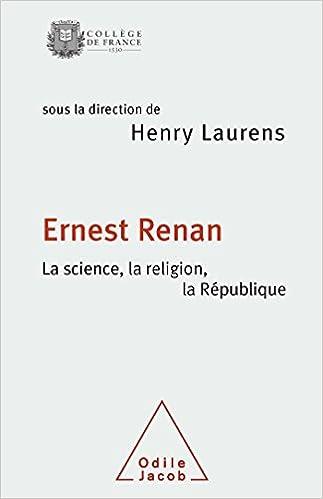 Télécharger en ligne Ernest Renan. La science, la religion, la République: Travaux du Collège de France epub, pdf