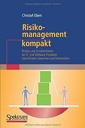 Risikomanagement Kompakt: Risiken und Unsicherheiten bei IT- und Software-Projekten Identifizieren, Bewerten und Beherrschen (IT kompakt) (German Edition)