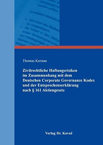 Zivilrechtliche Haftungsrisiken im Zusammenhang mit dem Deutschen Corporate Governance Kodex und der Entsprechenserklärung nach § 161 Aktiengesetz (Schriften zum Handels- und Gesellschaftsrecht)