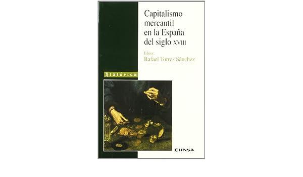 Capitalismo mercantil en la España del siglo XVIII Colección histórica: Amazon.es: Torres Sánchez, Rafael: Libros