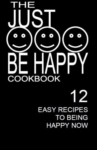 Download Just BE HAPPY CookBook: 12 Easy Recipes For Being Happy Now ebook