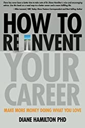 How to Reinvent Your Career: Make More Money Doing What You Love by Diane Hamilton (2010-09-21)