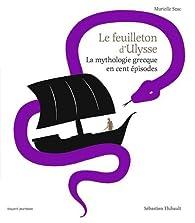 Le feuilleton d'Ulysse : La mythologie grecque en cent épisodes par Murielle Szac