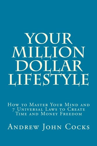 Your Million Dollar Lifestyle: How to Master Your Mind and 7 Universal Laws to Create Time and Money Freedom