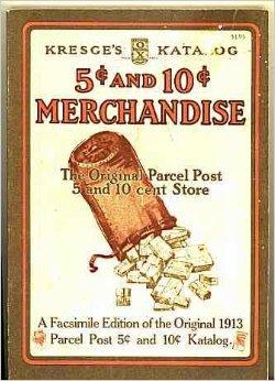 (Kresge's Katalog, 5 and 10 Cent Merchandise, a Facsimile Edition of the Original 1913 Parcel Post Katalog)