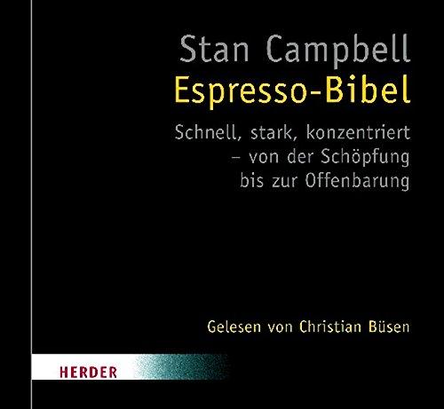 Espresso-Bibel: Schnell, stark, konzenriert - von der Schöpfung bis zur Offenbarung