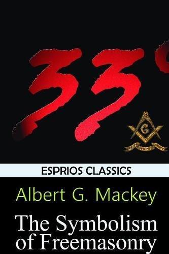 The Symbolism of Freemasonry (Esprios Classics) ebook