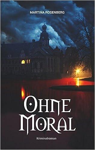 Ohne Moral: Amazon.de: Martina Rosenberg: Bücher