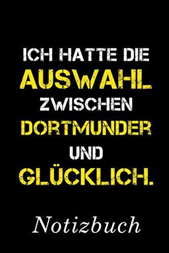 Ich Hatte Die Auswahl Zwischen Dortmunder Und Glücklich Notizbuch: | Notizbuch mit 110 linierten Seiten | Format 6x9 DIN A5 | Soft cover matt | (German Edition) (Geschenk-auswahl)