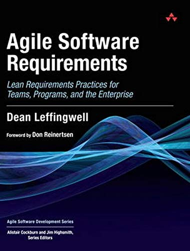Agile Software Requirements: Lean Requirements Practices for Teams, Programs, and the Enterprise (Agile Software Develop