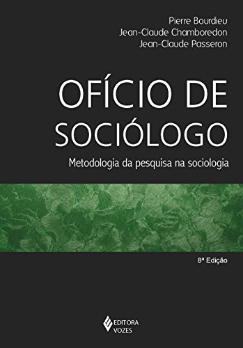 Ofício de sociólogo: Metodologia da pesquisa na sociologia