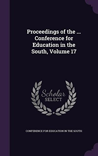 Read Online Proceedings of the ... Conference for Education in the South, Volume 17 pdf epub