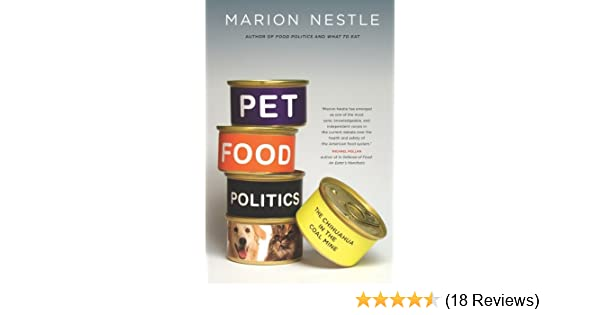 pet food politics the chihuahua in the coal mine marion nestle 9780520265899 amazon com books