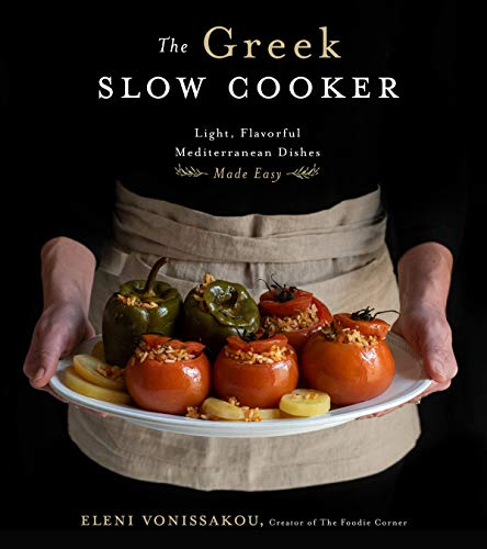 The Greek Slow Cooker: Light, Flavorful Mediterranean Dishes Made Easy by Eleni Vonissakou