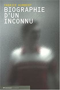 Biographie d'un inconnu par Humbert