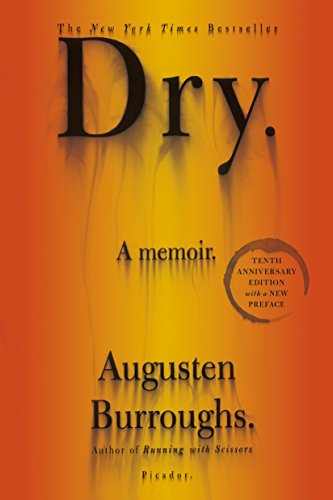 Dry: A Memoir (Help For Parents Of Alcoholics And Addicts)