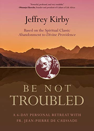 Be Not Troubled: A 6-Day Personal Retreat with Fr. Jean-Pierre de Caussade