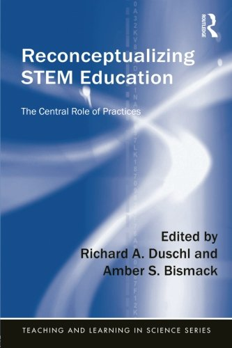 Reconceptualizing STEM Education: The Central Role of Practices (Teaching and Learning in Science Series)